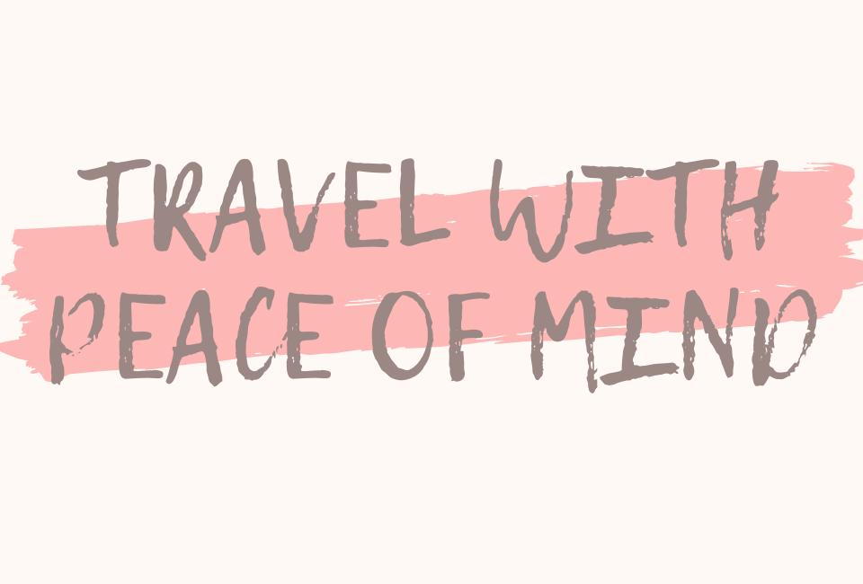 TRAVEL WITH PEACE OF MIND