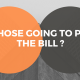 WHOSE GOING TO PAY THE BILL - BLOG
